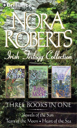 Nora Roberts Irish Trilogy: Jewels of the Sun, Tears of the Moon, Heart of the Sea (Irish Jewels Trilogy)/Nora Roberts