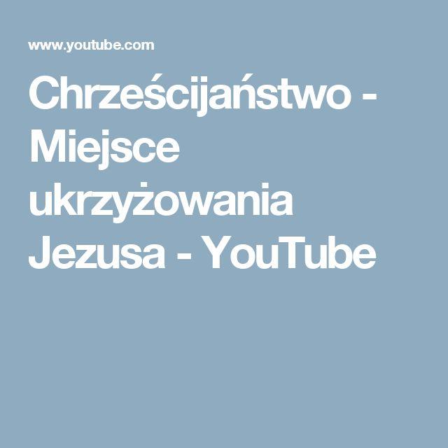 Chrześcijaństwo - Miejsce ukrzyżowania Jezusa - YouTube