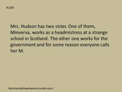 Mrs. Hudson, Minerva McGonagall and  M. are all sisters? OMG YES!
