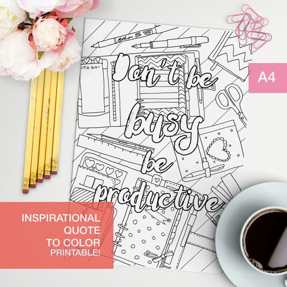 Adult color book inspirational quote dont be busy be productive. Make your own inspirational art!! For either your bullet journal or your motivation wall.  Print on paper that will allow you to color properly with your chosen media.