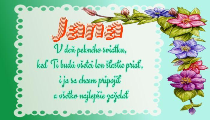 Jana  V deň pekného sviatku, keď Ti budú všetci len šťastie priať, i ja sa chcem pripojiť a všetko najlepšie zaželať