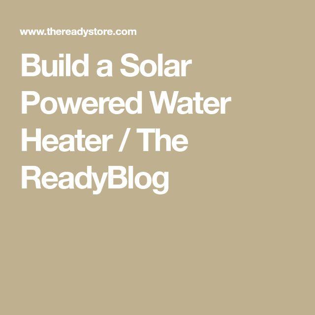 Build a Solar Powered Water Heater / The ReadyBlog