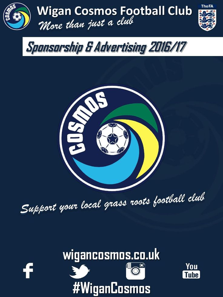 Wigan Cosmos Football Club 16/17 Sponsorship Brochure  The Wigan Cosmos 16/17 Sponsorship Brochure highlights the clubs current sponsorship packages for the upcoming 16/17 season. We feel there is something for everyone and to suit any budget whether a small local company or large national company. So support us to support our community...and support grassroots football....