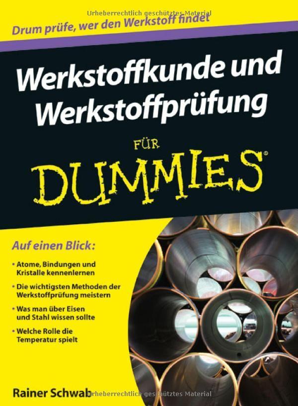 Werkstoffkunde und Werkstoffprüfung für Dummies For Dummies: Amazon.de: Rainer Schwab: Bücher