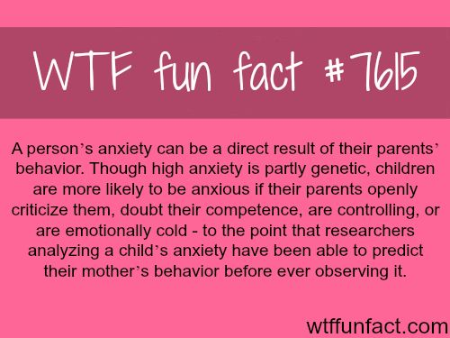 Anxiety can be a result of your parents behavior - WTF fun facts