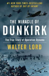 """The Miracle of Dunkirk By Walter Lord - From the #1 New York Times bestselling author of A Night to Remember: While Allied soldiers were trapped on a beach in Dunkirk, a miraculous rescue mission was launched to save them from the enclosing Nazi forces. """"Stirring… Contemporary history at its most readable"""" (The New York Times)."""