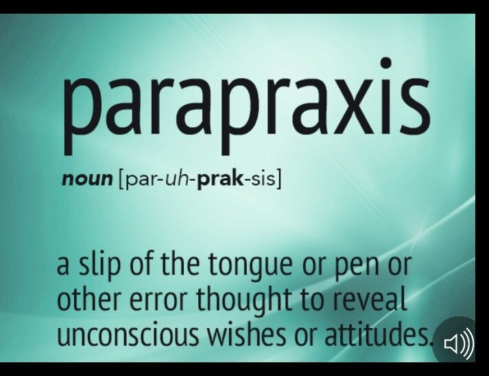 Parapraxis (n) ..a slip of the tongue or pen or other error thought to reveal unconscious wishes or attitudes