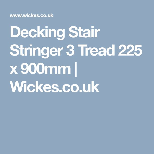 Decking Stair Stringer 3 Tread 225 x 900mm | Wickes.co.uk