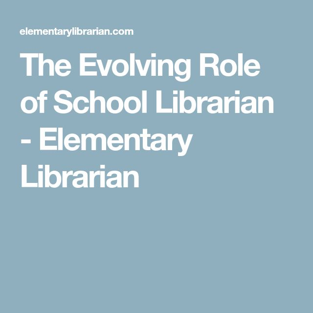 The Evolving Role of School Librarian - Elementary Librarian