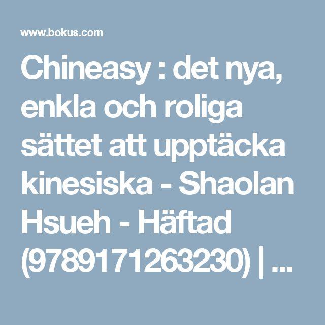 Chineasy : det nya, enkla och roliga sättet att upptäcka kinesiska - Shaolan Hsueh - Häftad (9789171263230) | Bokus
