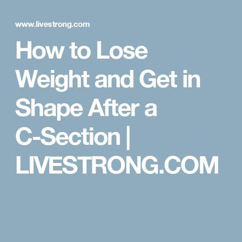 How to Lose Weight and Get in Shape After a C-Section | LIVESTRONG.COM