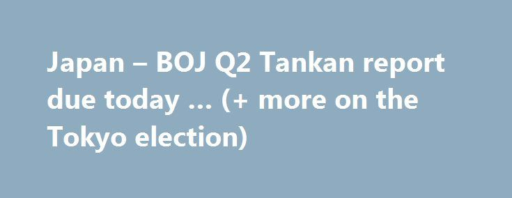 Japan – BOJ Q2 Tankan report due today … (+ more on the Tokyo election) http://betiforexcom.livejournal.com/25834155.html  Due at 2350GMT -the results of the Bank of Japan's Tankan Survey Tankan Large Manufacturing Index - expected is 15, prior was 12 Tankan Large Non-Manufacturing IndexThe post Japan – BOJ Q2 Tankan report due today … (+ more on the Tokyo election) appeared first on Forex news forex trade. http://forex.wine/japan-boj-q2-tankan-report-due-today-more-on-the-tokyo-election/