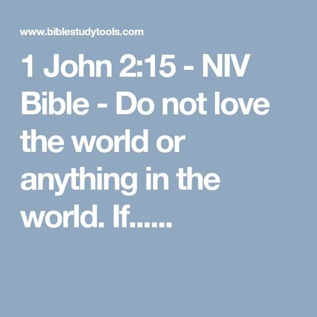 1 John 2:15 - NIV Bible - Do not love the world or anything in the world. If......