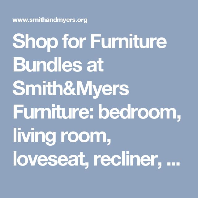 Shop for Furniture Bundles at Smith&Myers Furniture: bedroom, living room, loveseat, recliner, sectional, sofa