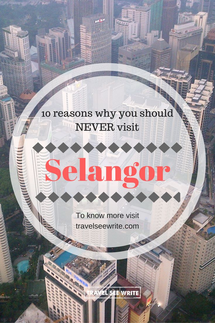 10 reasons why you should NEVER visit Selangor, Malaysia - travelseewrite