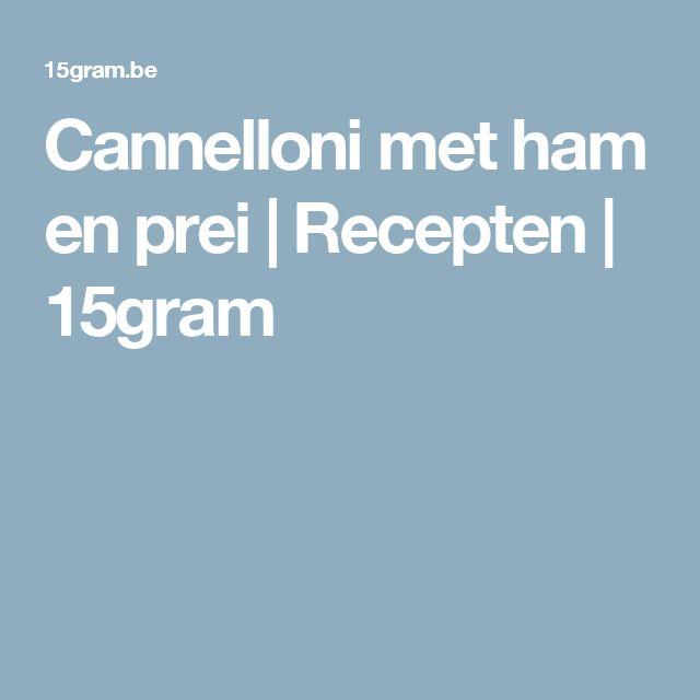 Cannelloni met ham en prei | Recepten | 15gram