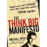 The Think Big Manifesto: Think You Can't Change Your Life (and the World)? Think Again (Hardcover)By Michael Port