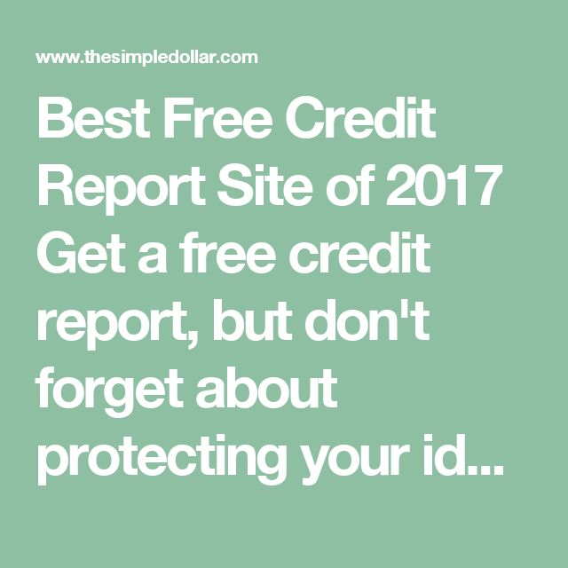 Best Free Credit Report Site of 2017 Get a free credit report, but don't forget about protecting your identity   by Heather Catalano Updated on 02.07.17