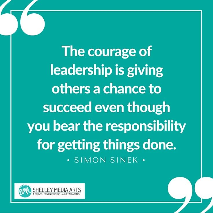 The courage of leadership is giving others a chance to succeed even though you bear the responsibility for getting things done. - Simon Sinek quote on leadership, taking risks, success, empowerment http://blog.smamarketing.net/growth-doesnt-happen-by-accident-4-business-growth-lessons