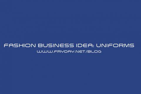 Fashion Business Idea: Uniforms [Applied Fashion]
