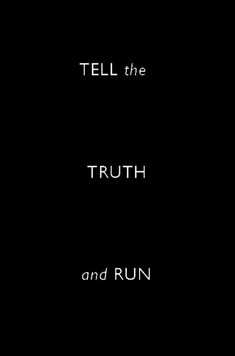 RUN FAST AS HELL...'CAUSE AIN'T A LOT OF THEM OUT THERE THAT WANTS TO HEAR IT!!!