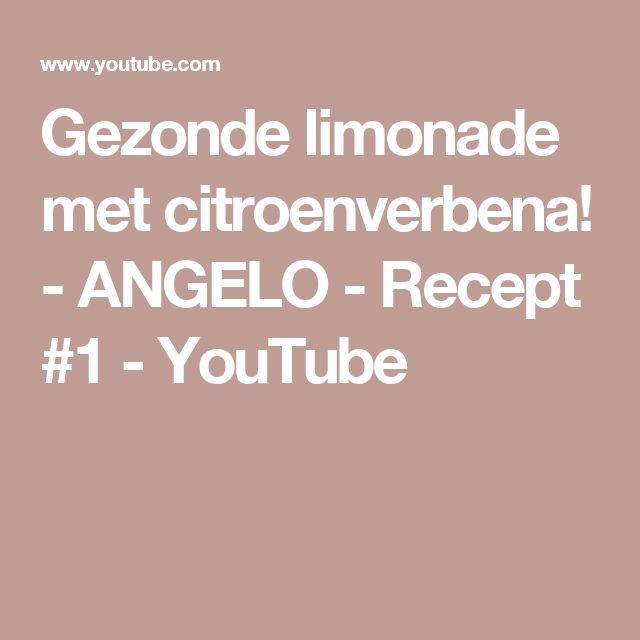 Gezonde limonade met citroenverbena! - ANGELO - Recept #1 - YouTube