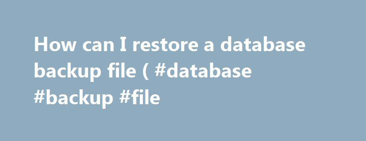 How can I restore a database backup file ( #database #backup #file http://california.nef2.com/how-can-i-restore-a-database-backup-file-database-backup-file/  # A database that was originally from SQL Server 2008, was restored into SQL Server 2012. A backup from SQL Server 2012 was made and I am trying to restore it on my local SQL Server 2008 Express. However I get an error 'Specified cast is not valid' (SQLManagerUI). I have generated an SQL Script from 2012 and set it so that it will…