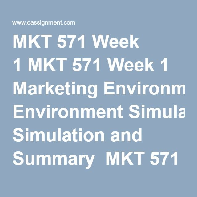 MKT 571 Week 1 MKT 571 Week 1 Marketing Environment Simulation and Summary  MKT 571 Week 1 Quiz (18 Q and A)
