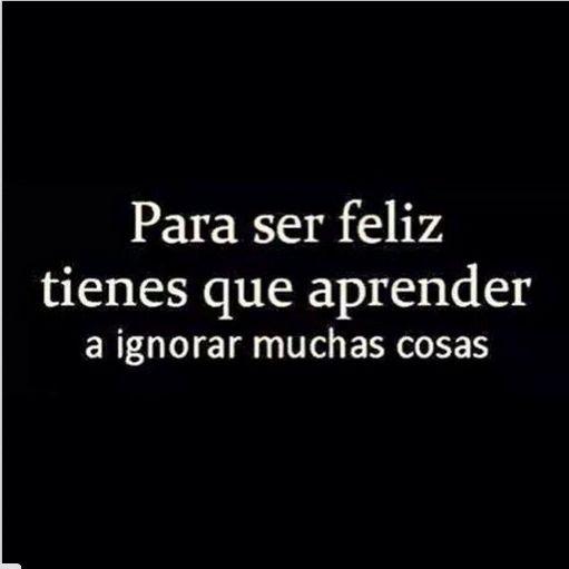 Para ser feliz tienes que aprender a ignorar muchas cosas