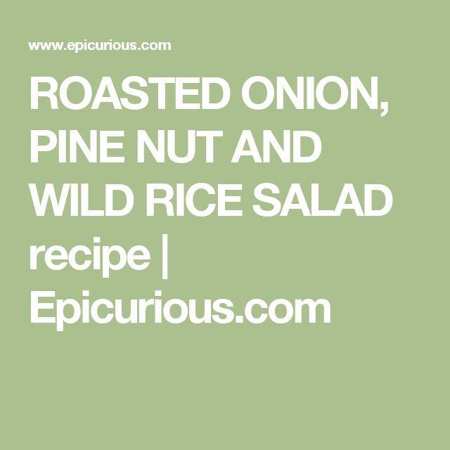 ROASTED ONION, PINE NUT AND WILD RICE SALAD recipe   Epicurious.com