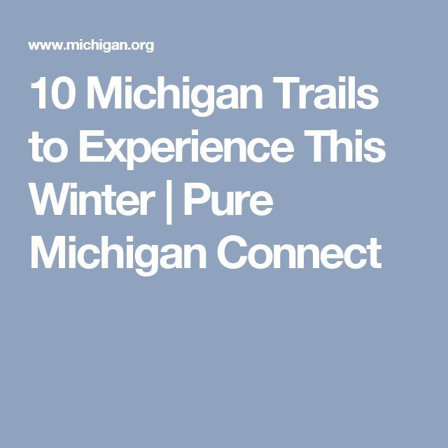 10 Michigan Trails to Experience This Winter   Pure Michigan Connect