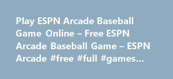 Play ESPN Arcade Baseball Game Online – Free ESPN Arcade Baseball Game – ESPN Arcade #free #full #games #download http://game.remmont.com/play-espn-arcade-baseball-game-online-free-espn-arcade-baseball-game-espn-arcade-free-full-games-download/  ESPN Arcade Baseball Select Bottom of the Ninth or Precision Hitter Mode. As the pitcher winds up, a marker will appear showing where the ball will pass you. Use the mouse to move the aim circle towards the marker. The closer you are, the straighter…