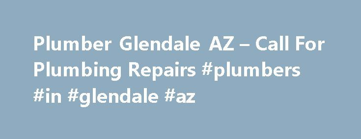 Plumber Glendale AZ – Call For Plumbing Repairs #plumbers #in #glendale #az http://california.remmont.com/plumber-glendale-az-call-for-plumbing-repairs-plumbers-in-glendale-az/  # AAA Plumbing Glendale AZ Get Superior Plumbing Service At Your Door Step. You call a plumber to fix a sink at your home. The plumber mess it up and makes it worse. What's more? At the end, he even charges you extra for fixing it. Have this happened to you? If this has not happened yet, it's you r good luck. But it…