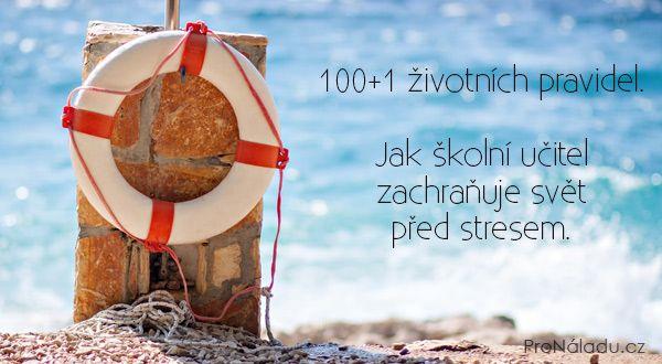100+1 životních pravidel. Jak školní učitel zachraňuje svět před stresem. | ProNáladu.cz