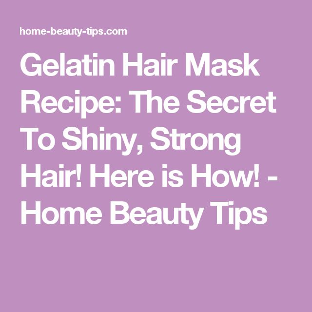 Gelatin Hair Mask Recipe: The Secret To Shiny, Strong Hair! Here is How! - Home Beauty Tips