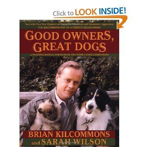 Good Owners, Great Dogs [Paperback]  Brian Kilcommons (Author), Sarah Wilson (Author) GREAT book!!!