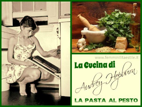 La cucina di Audrey Hepburn: la pasta al pesto  