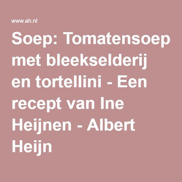 Soep: Tomatensoep met bleekselderij en tortellini - Een recept van Ine Heijnen - Albert Heijn