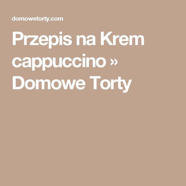 Przepis na Krem cappuccino » Domowe Torty