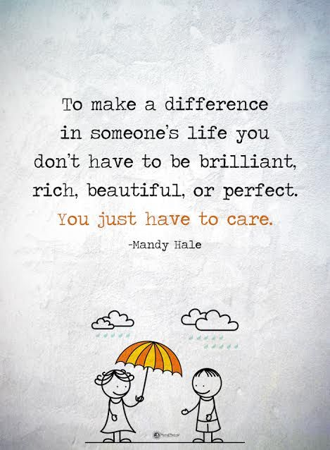 To make difference in someone's life you don't have to be brilliant, rich, beautiful, or perfect. You just have to care. - Mandy Hale  #powerofpositivity #positivewords  #positivethinking #inspirationalquote #motivationalquotes #quotes #life #love #hope #faith #rich #beautiful #perfect #brilliant #trust #truth #loyalty #honesty #respect