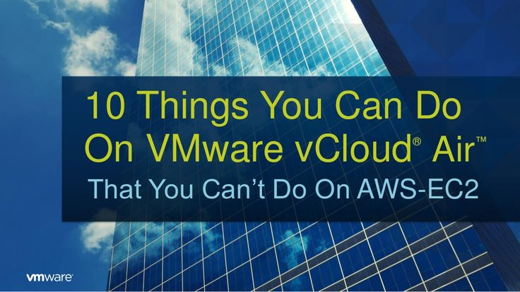10 Things You Can Do on VMware vCloud® Air™