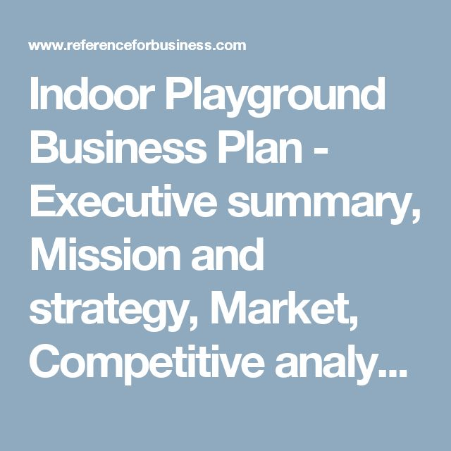 Indoor Playground Business Plan - Executive summary, Mission and strategy, Market, Competitive analysis
