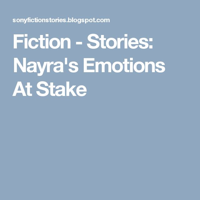 Fiction - Stories: Nayra's Emotions At Stake