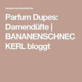 Parfum Dupes: Damendüfte | BANANENSCHNECKERL bloggt