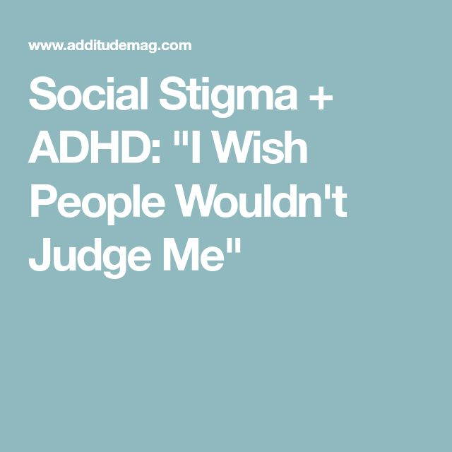 "Social Stigma + ADHD: ""I Wish People Wouldn't Judge Me"""