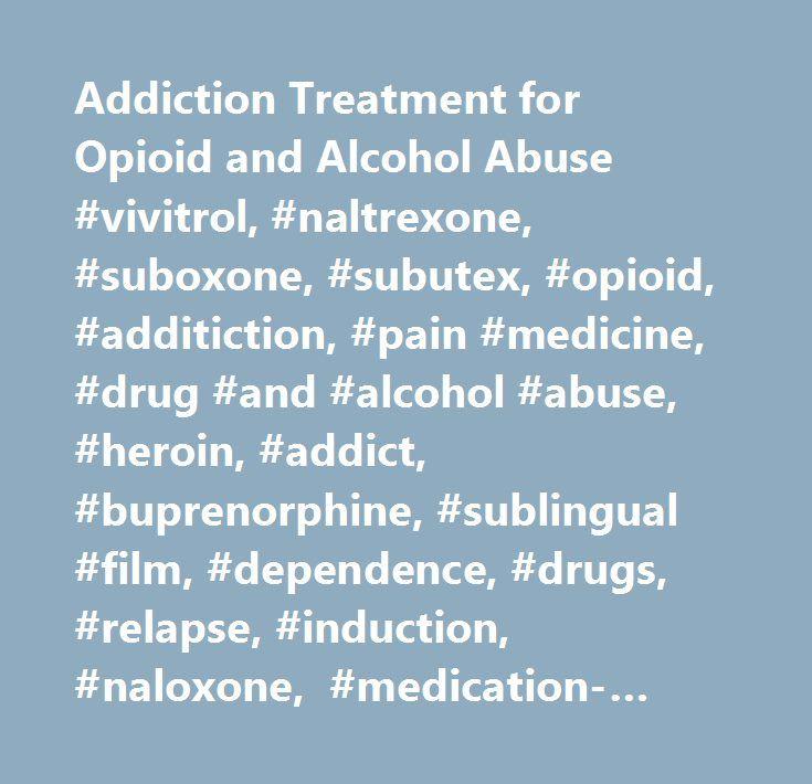 Addiction Treatment for Opioid and Alcohol Abuse #vivitrol, #naltrexone, #suboxone, #subutex, #opioid, #additiction, #pain #medicine, #drug #and #alcohol #abuse, #heroin, #addict, #buprenorphine, #sublingual #film, #dependence, #drugs, #relapse, #induction, #naloxone, #medication-assisted, #detox, #detoxification, #prescription…