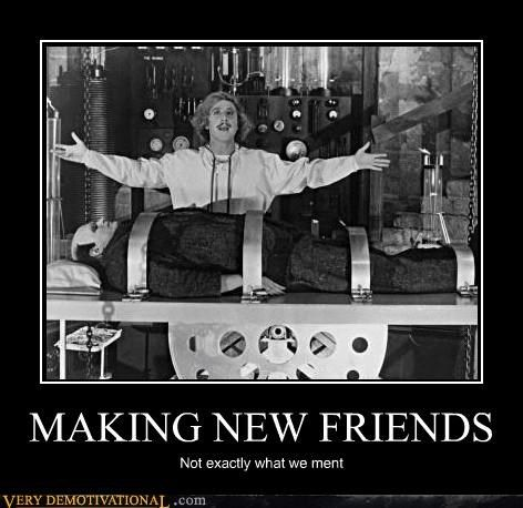 MAKING NEW FRIENDS | Demotivational posters, Memes and ...