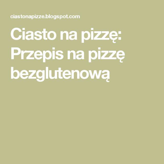 Ciasto na pizzę: Przepis na pizzę bezglutenową