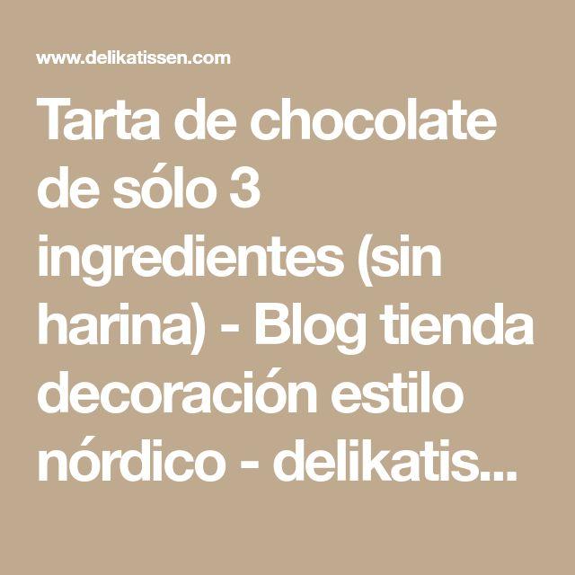 Tarta de chocolate de sólo 3 ingredientes (sin harina) - Blog tienda decoración estilo nórdico - delikatissen