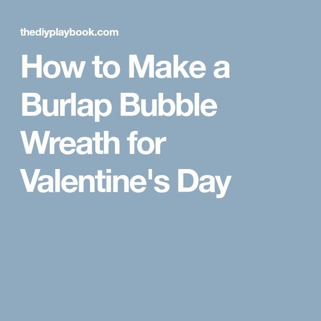 How to Make a Burlap Bubble Wreath for Valentine's Day